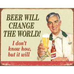 "Plaque métal ""Beer Will change The World"""